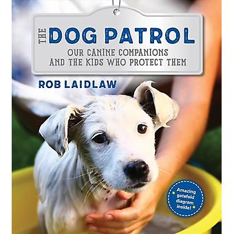 The Dog Patrol  Our Canine Companions and the Kids Who Protect Them by Rob Laidlaw
