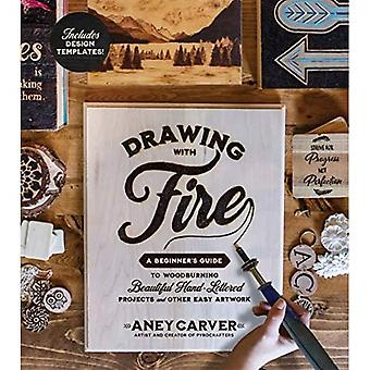 Drawing with Fire: A Beginner's Guide to Woodburning Beautiful Hand-Lettered Projects and Other Easy Artwork