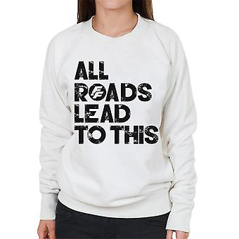 Schnell und wütend alle Wege führen zu diesem Frauen's Sweatshirt