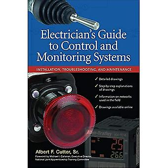 Electrician�s Guide to Control and Monitoring Systems: Installation, Troubleshooting, and Maintenance