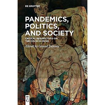 Pandemics Politics And Society Critical Perspectives on the Covid19 Crisis PB Edition by Edited by Gerard Delanty