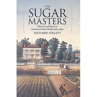 The Sugar Masters - Planters and Slaves in Louisiana's Cane World - 18