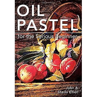 Oil Pastel for the Serious Beginner by John Elliot - 9781626548992 Bo