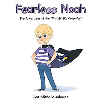 Fearless Noah - The Adventures of the Christ-Like Crusader by Lea Mich