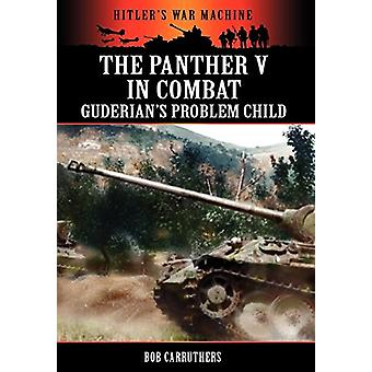 The Panther V in Combat - Guderian's Problem Child by Bob Carruthers
