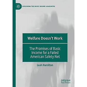 Welfare Doesn't Work - The Promises of Basic Income for a Failed Ameri