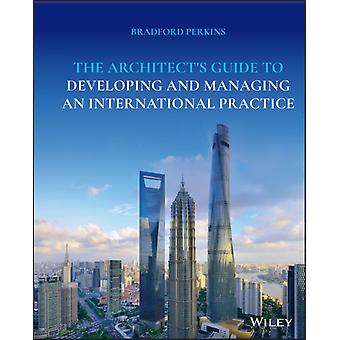 The Architects Guide to Developing and Managing an International Practice door Bradford Perkins