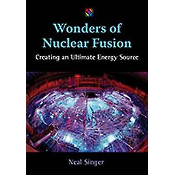 Wonders of Nuclear Fusion by Neal Singer