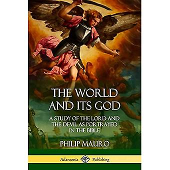 The World and Its God: A Study of The Lord and the� Devil as Portrayed in the� Bible