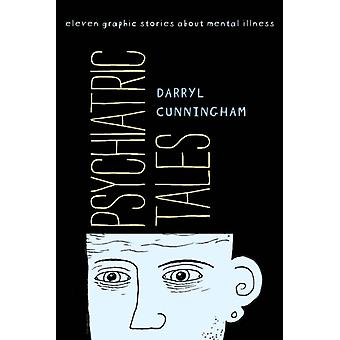 Psychiatric Tales  Eleven Graphic Stories about Mental Illness by Darryl Cunningham