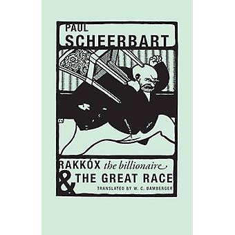 Paul Scheerbart  Rakkox the Billionaire amp The Great Race by Paul Scheerbart & Translated by W Bamberger & Illustrated by F lix Vallotton