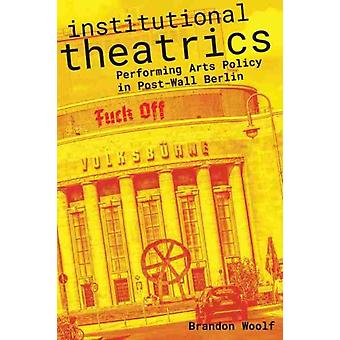 Institutional Theatrics by Brandon Woolf