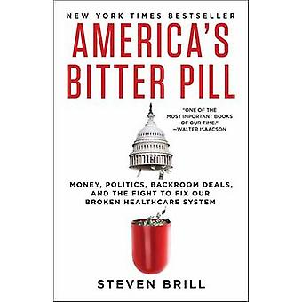 America's Bitter Pill Money Politics Backroom Deals and the Fight to Fix Our Broken Healthcare System