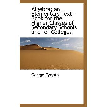 Algebra; an Elementary Text-Book for the Higher Classes of Secondary