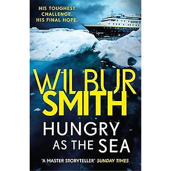 Hungry as the Sea by Wilbur Smith - 9781785766831 Book