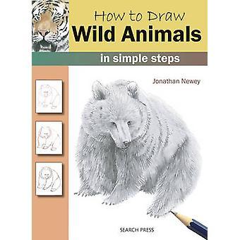Comment dessiner des animaux sauvages - en quelques étapes simples par Jonathan Newey - 9781844