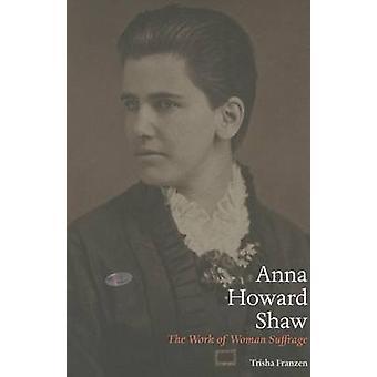 Anna Howard Shaw - The Work of Woman Suffrage by Trisha Franzen - 9780