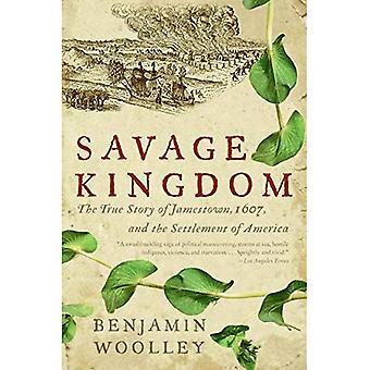Savage kungariket: Den sanna historien om Jamestown, 1607, och bosättningen av Amerika