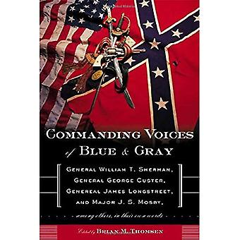 Commanding Voices of Blue and Gray: General William T. Sherman, General George Custer, General James Longstreet, and Major J. S. Mosby, among Others, in Their Own Words