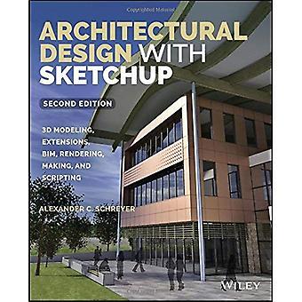 Architektonische Gestaltung mit SketchUp: 3D-Modellierung, Erweiterungen, BIM, Rendern, machen und Scripting