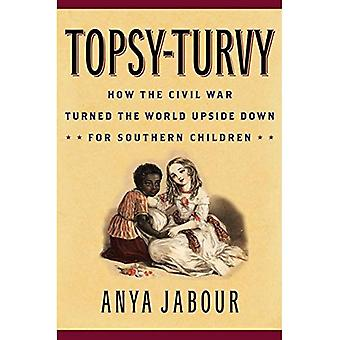 Topsy-Turvy: How the Civil War Turned the World Upside Down for Southern Children (American Childhoods Series)