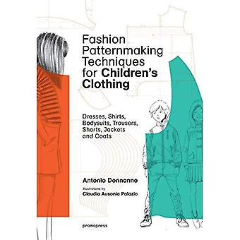 Fashion Patternmaking�Techniques for Children's�Clothing: Dresses, Shirts,�Bodysuits, Trousers, Jackets�and Coats