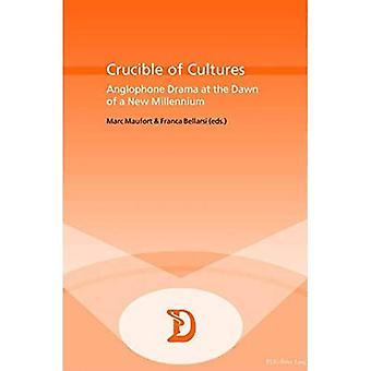 Crucible of Cultures: Anglophone Drama at the Dawn of a New Millennium (Dramaturgies Textes, Cultures et Representations...