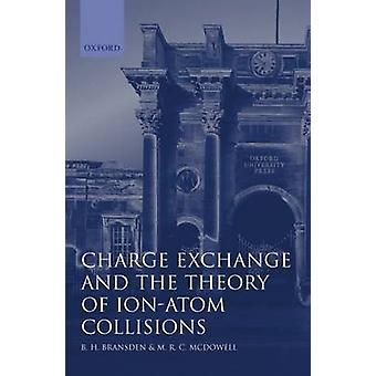 Charge Exchange and the Theory of IonAtom Collisions by Bransden & Brian Harold
