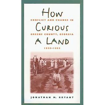 How Curious a Land Conflict and Change in Greene County Georgia 18501885 by Bryant & Jonathan M.