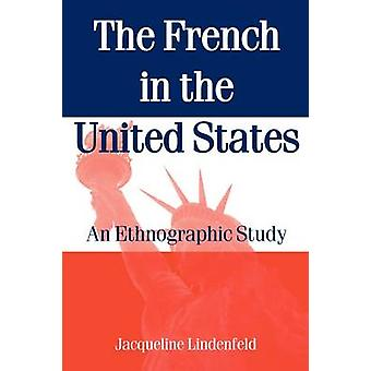 The French in the United States An Ethnograpic Study by Lindenfeld & Jacqueline