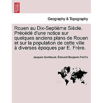Rouen au DixSeptime ghiacciolo. Avviso di duna PRCD sur quelques anciens plans de Rouen et sur la popolazione de cette ville diverses epoche par E. Frre. da Gomboust & Jacques