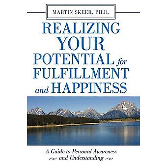 Realizing Your Potential for Fulfillment and Happiness A Guide to Personal Awareness and Understanding by Skeer Ph. D. & Martin