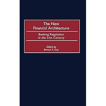 The New Financial Architecture Banking Regulation in the 21st Century by Gup & Benton E.