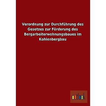 Verordnung Zur Durchfuhrung Des Gesetzes Zur Forderung Des Bergarbeiterwohnungsbaues Im Kohlenbergbau par Outlook Verlag