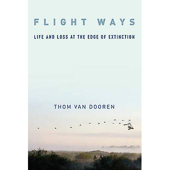 Flight Ways - Life and Loss at the Edge of Extinction by Thom van Door