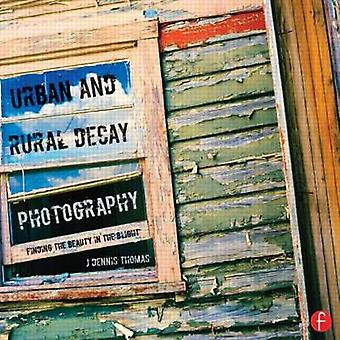 Urban and Rural Decay Photography - How to Capture the Beauty in the B