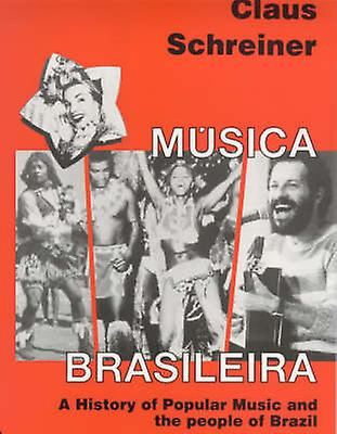 Musica Brasileira - A History of Popular Music and the People of Brazi