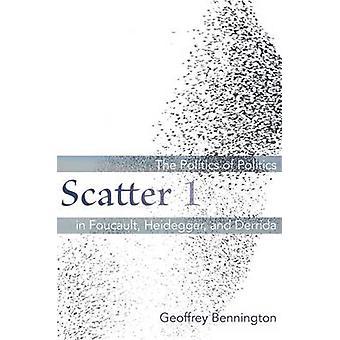 Scatter 1 - The Politics of Politics in Foucault - Heidegger - and Der