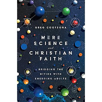Mere Science and Christian Faith - Bridging the Divide with Emerging A