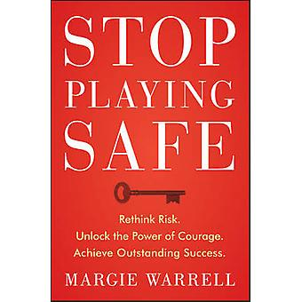 Stop Playing Safe - Rethink Risk. Unlock the Power of Courage. Achieve