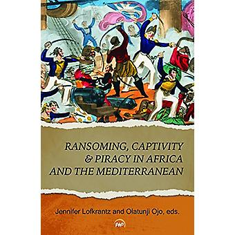 Ransoming - Captivity & Piracy In Africa And The Mediterranean by Jen