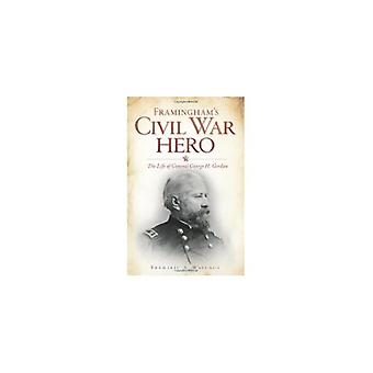 Framingham's Civil War Hero - - The Life of General George H. Gordon by