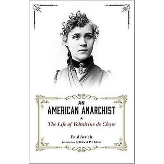 An American Anarchist - The Life of Voltaire De Cleyre by Paul Avrich