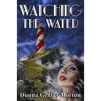 Watching the Water by Donna Gentry Morton - 9781937084486 Book