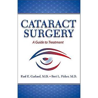 Cataract Surgery - A Guide to Treatment by Paul E Garland - 9781943886