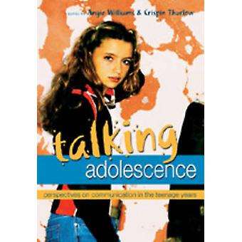 Talking Adolescence  Perspectives on Communication in the Teenage Years by Edited by Angie Williams & Edited by Crispin Thurlow