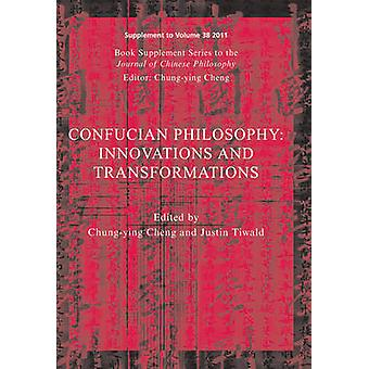Confucian Philosophy - Innovations and Transformations by Chung-Ying C