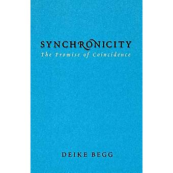 Synchronicity  The Promise of Coincidence by Deike Begg