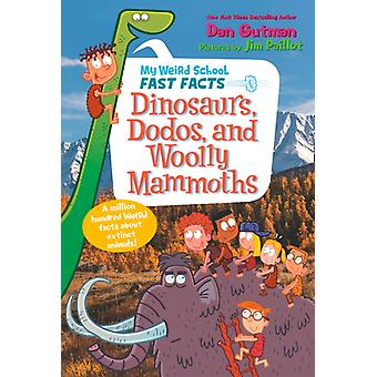 My Weird School Fast Facts Dinosaurs Dodos and Woolly Mam by Dan Gutman