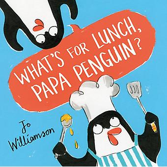 Whats for Lunch Papa Penguin by Jo Williamson